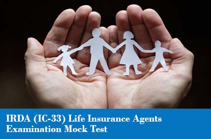 IRDA (IC-33) Life Insurance Agents Examination Mock Test